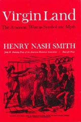 VIRGIN LAND: THE AMERICAN WEST AS SYMBOL AND MYTH~Henry Nash Smith~Harvard University Press~1950