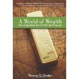A World of Wealth: How Capitalism Turns Profits into Progress (Hardcover)By Thomas G. Donlan
