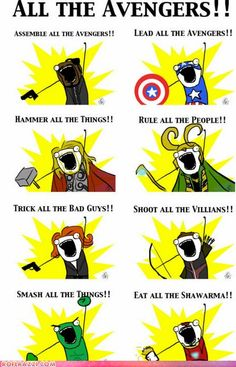 Avengers! Everyone is so serious, then there's Tony, and he is all like eat all the shwarma!!!