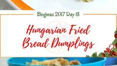 Hungarian Fried Bread Dumplings - Blogmas 2017 Day 18
