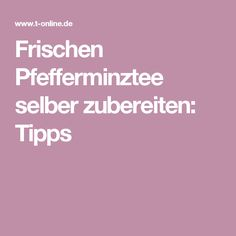 Frischen Pfefferminztee selber zubereiten: Tipps