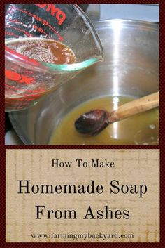 how-to-make-homemade-soap-from-ashes.  I'm only pinning this for posterity. Sure wouldn't do this when I can use ready made lye!