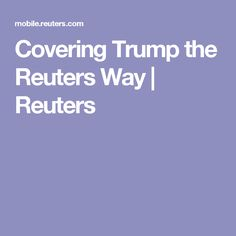 Covering Trump the Reuters Way | Reuters