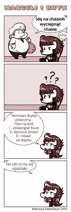 "TRANSLATION:   Bryk says something that sounds like gibberish to many people (something like: ""I go to xxxx to xxxx the xxxx"").  - Bryk's schedule, let's see... 1 - clean up the office, 2 - throw out garbage, 3 - speak Silesian cant.  - Well, all's correct then.  #4koma #yonkoma #komiks #chibi"