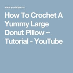 How To Crochet A Yummy Large Donut Pillow ~ Tutorial - YouTube