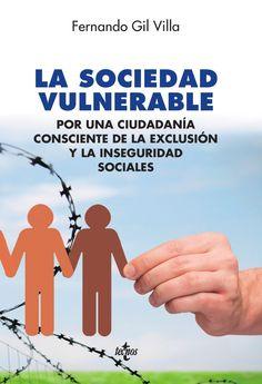 La sociedad vulnerable : por una ciudadanía consciente de la exclusión y la inseguridad sociales / Fernando Gil Villa. Tecnos, D.L. 2016