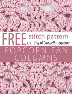 Popcorn Fan Columns Stitch Pattern from Crochet! magazine. Download here: http://www.crochetmagazine.com/stitch_patterns.php?pattern_id=97