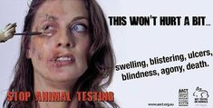 Ben: Stop animal testing . you wouldnt wanted done to you so why them