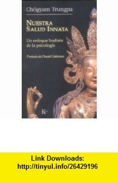 Nuestra salud innata Un enfoque budista de la psicologia (Spanish Edition) (9788472456396) Chogyam Trungpa, Daniel Goleman , ISBN-10: 8472456390  , ISBN-13: 978-8472456396 ,  , tutorials , pdf , ebook , torrent , downloads , rapidshare , filesonic , hotfile , megaupload , fileserve