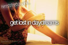 """""""daydreaming, daydreaming all the time"""" """"stuck in her daydream"""" """"we dream of somewhere else"""""""