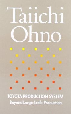 The last advice by Toti Di Dio is Toyota Production System: Beyond Large-Scale Production by Taiichi Ohno