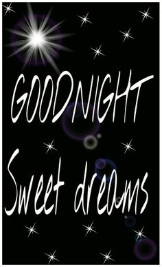 Goodnight sweet dreams. I'm too tired and I have to go to sleep now ...