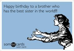 Happy Birthday To A Brother Who Has The Best Sister In World