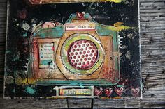 mixed media art by Junelle Jacobson #cameras #art.  This is a work of art love the saying and colors! And every other piece of it ;)