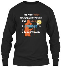 What I'm Not Happened To Me What I'm Choose I To Become Black Long Sleeve T-Shirt Front
