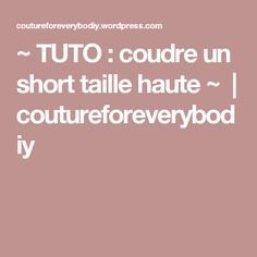 ~ TUTO : coudre un short taille haute ~  | coutureforeverybodiy