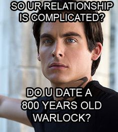 No, but my boyfriend used to be believed to be my brother, then was under trial, then got posessed and then bounded to like, his worst enemy.  Do you date a bi-sexual party addict 800 years old warlock who never ages? Yeah I didn't think so.