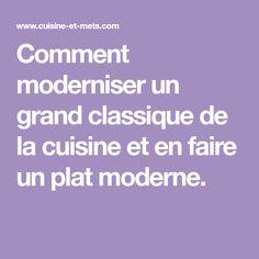 Comment moderniser un grand classique de la cuisine et en faire un plat moderne. Mets, Classic, Dish, Modern, Recipe, Kitchens, Saturday Night