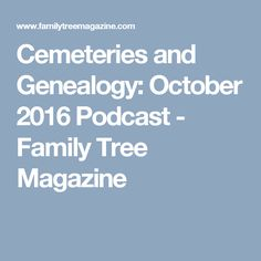 Cemeteries and Genealogy: October 2016 Podcast - Family Tree Magazine