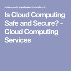 Is Cloud Computing Safe and Secure? - Cloud Computing Services