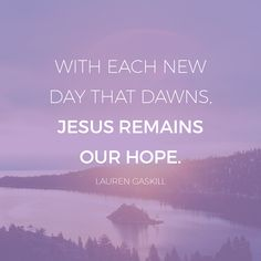 Jesus is the hope of the world. HOPE TO GET US THROUGH OUR HARDEST DAYS