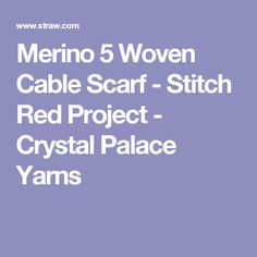 Merino 5 Woven Cable Scarf - Stitch Red Project - Crystal Palace Yarns