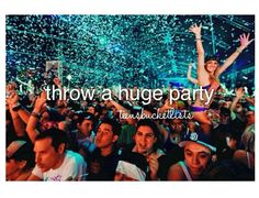 Throw a huge party.