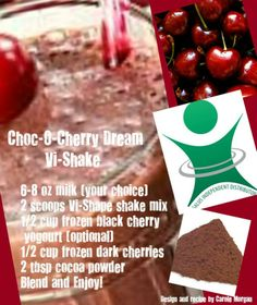 Choc O Cherry Dream Vi Shake - milk, Vi shake mix, frozen black cherry yogurt, frozen dark cherries, cocoa powder, blend and enjoy!