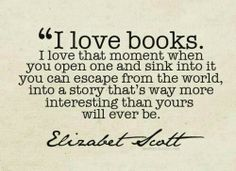 """""""I love books.  I love that moment when you can escape from the world into a story that's way more interesting than yours will ever be."""" Elizabet Scott #LVCCLD"""