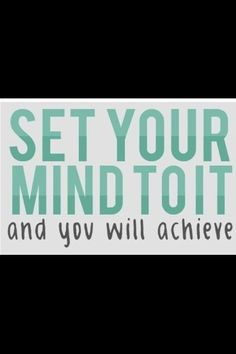 Set your mind to it