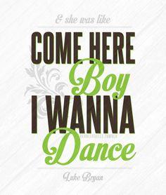 She was like, come here boy I wanna dance - Play It Again - Luke Bryan