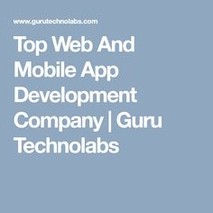 Top Web And Mobile App Development Company | Guru Technolabs