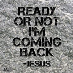 """""""So you also must be ready, because the Son of Man will come at an hour when you do not expect him.""""  Matthew 24:44 NIV"""