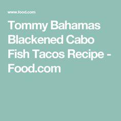 Tommy Bahamas Blackened Cabo Fish Tacos Recipe - Food.com