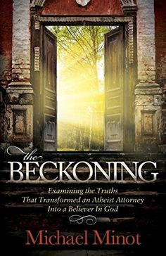 Buy The Beckoning: Examining the Truths That Transformed an Atheist Attorney Into a Believer In God by Michael Minot and Read this Book on Kobo's Free Apps. Discover Kobo's Vast Collection of Ebooks and Audiobooks Today - Over 4 Million Titles! Best Kindle, Free Kindle Books, Books To Read, My Books, Types Of Books, Thank You Lord, Book Nooks, Atheist, Believe