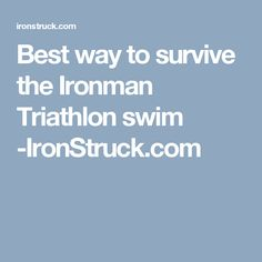 Best way to survive the Ironman Triathlon swim -IronStruck.com