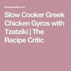 Slow Cooker Greek Chicken Gyros with Tzatziki | The Recipe Critic
