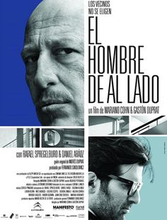 In The Man Next Door (El Hombre de al Lado), Mariano Cohn and Gastón Duprat look at what happens when two neighbors from opposite worlds are forced to confront one another's existence Hd Movies, Movies To Watch, Movies Online, Movie Tv, Films, 2012 Movie, Man Next Door, Sr1, Film Posters