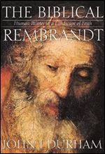 Biblical Rembrandt: Human Painter In A Landscape Of Faith free ebook spot site