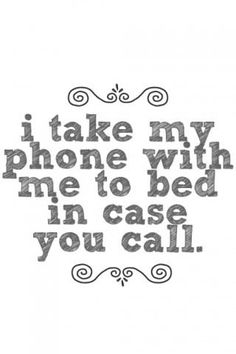 Hehehe... Yup! Love my sweet late night calls just cause I'm on your mind. Even a wake up call is amazing from you!