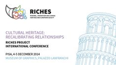 Cultural Heritage: Recalibrating RelationshipsRiches Project First International Conference Pisa, 4 December (3 pm - 7 pm) - 5 December (9 am - 5:30 pm) 2014