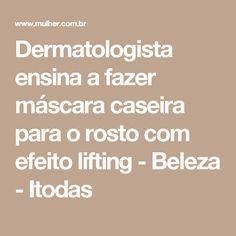 Dermatologista ensina a fazer máscara caseira para o rosto com efeito lifting - Beleza - Itodas