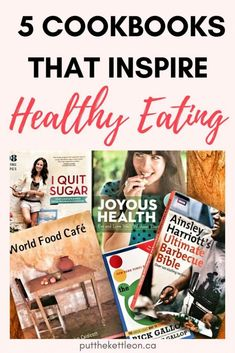 5 Cookbooks That Inspire Healthy Eating - PutTheKettleOn.ca #cleaneating #healthyrecipes #heathyeating #healthyfood