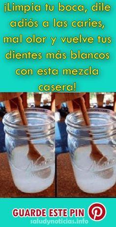 ¡Limpia tu boca, dile adiós a las caries, mal olor y vuelve tus dientes más blancos con esta mezcla casera! #Salud #Remedios #Casero #Dientes #Belleza
