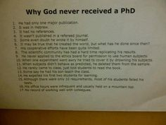 Why God never received a PhD. I like # 9 and # 10) When one experiment went wrong he tried to cover it by drowning his subjects.
