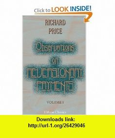 Observations on Reversionary Payments; on Schemes for Providing Annuities for Widows, and for Persons in Old Age; on the Method of Calculating the ... on Lives; and on the National Debt Volume 1 (9781402161827) Richard Price , ISBN-10: 1402161824  , ISBN-13: 978-1402161827 ,  , tutorials , pdf , ebook , torrent , downloads , rapidshare , filesonic , hotfile , megaupload , fileserve