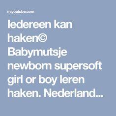 Iedereen kan haken© Babymutsje newborn supersoft girl or boy leren haken. Nederlands voor beginners. - YouTube