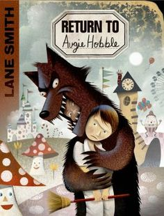 <2015 Pin> Return to Augie Hobble by Lane Smith. SUMMARY: New Mexico middle-schooler Augie Hobble grapples with adolescence, paranormal mysteries, an overdue Creative Arts project, and heartbreaking loss while working in his father's theme park, Fairy Tale Place.
