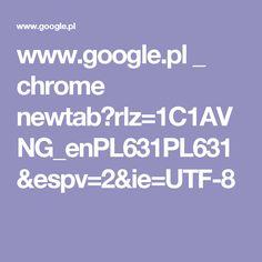 www.google.pl _ chrome newtab?rlz=1C1AVNG_enPL631PL631&espv=2&ie=UTF-8