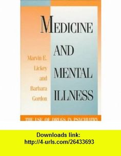 Medicine and Mental Illness The Use of Drugs in Psychiatry Marvin E. Lickey, Barbara Gordon , ISBN-10: 0716721961  ,  , ASIN: B000H2N9F4 , tutorials , pdf , ebook , torrent , downloads , rapidshare , filesonic , hotfile , megaupload , fileserve